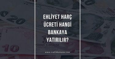 Ehliyet harç ücreti hangi bankaya yatar?