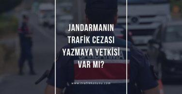 Jandarma trafik cezası yazar mı?