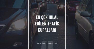En çok ihlal edilen trafik kuralları neler?